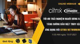 Tối ưu trải nghiệm người dùng và tăng cường bảo mật truy cập ứng dụng với Citrix Networking