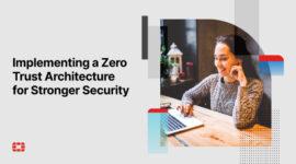 Triển khai kiến trúc Zero Trust để bảo mật mạnh mẽ hơn